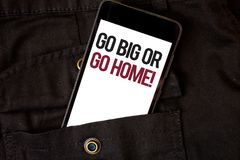 Word writing text Go Big Or Go Home Motivational Call. Business concept for Mindset Ambitious Impulse Persistence Cell phone black. Color frontal pocket show royalty free stock image
