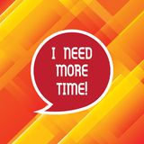 Word writing text I Need More Time. Business concept for Needing extra hours to finish a job Exhausted tired Blank. Speech Bubble Sticker with Border Empty Text vector illustration