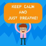 Word writing text Keep Calm And Just Breathe. Business concept for Take a break to overcome everyday difficulties Man. Standing Holding Above his Head Blank royalty free illustration