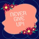 Word writing text Never Give Up. Business concept for Keep trying until you succeed follow your dreams goals Blank Uneven Color. Shape with Flowers Border for royalty free illustration