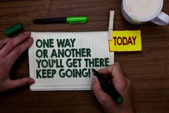 Word writing text One Way Or Another You'Ll Get There Keep Going. Business concept for Keep trying to succeed Man holding marker. Notebook clothespin reminder royalty free stock photos