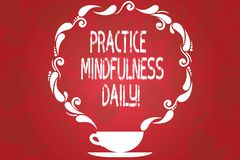 Word writing text Practice Mindfulness Daily. Business concept for Cultivating focus awareness on the present Cup and