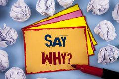 Word writing text Say Why Question. Business concept for Give an explanation Express reasons Asking a question. Concept For Inform. Word writing text Say Why royalty free stock image