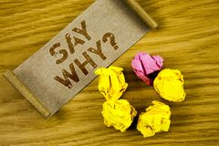 Word writing text Say Why Question. Business concept for Give an explanation Express reasons Asking a question. Concept For Inform. Word writing text Say Why royalty free stock photo