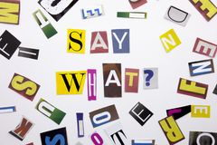 A word writing text showing concept of Say What question made of different magazine newspaper letter for Business case on the whit Stock Photography