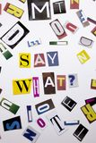 A word writing text showing concept of Say What question made of different magazine newspaper letter for Business case on the whit Stock Image