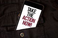 Word writing text Take The Action Now Motivational Call. Business concept for Act Start Promptly Immediate Instantly Cell phone bl. Ack color frontal pocket show stock photos