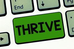 Word writing text Thrive. Business concept for Think positively Continue to prosper and flourish Time to Blossom.  stock images
