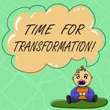 Word writing text Time For Transformation. Business concept for Phase for dramatic change in form or appearance Baby royalty free illustration