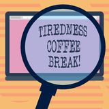 Word writing text Tiredness Coffee Break. Business concept for short period for rest and refreshments to freshen up. Magnifying Glass Enlarging Tablet Blank stock illustration