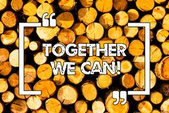 Word writing text Together We Can. Business concept for Unity can makes everything possible One powerful group Wooden stock photos