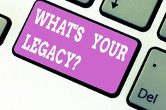Word writing text What S Your Legacy. Business concept for gift that handed or conveyed from one demonstrating to. Another Keyboard key Intention to create stock photo