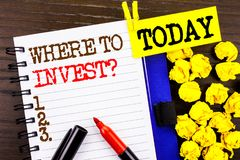 Word, writing, text Where To Invest Question. Business concept for Financial Income Investing Plan Advice Wealth written on notebo. Word, writing, text Where To Royalty Free Stock Photography