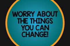Word writing text Worry About The Things You Can Change. Business concept for Be in charge of possible actions Big Blank. Solid Color Circle Glowing in Center royalty free illustration