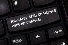 Word writing text You Can T Spell Challenge Without Change. Business concept for Make changes to accomplish goals. Keyboard key Intention to create computer royalty free stock images