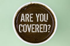 Word writing text Are You Covered Question. Business concept for Health insurance coverage disaster recovery written on Coffee in. Word writing text Are You Royalty Free Stock Photography