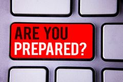 Word writing text Are You Prepared Question. Business concept for Ready Preparedness Readiness Assessment Evaluation White Text tw