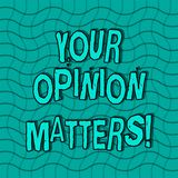 Word writing text Your Opinion Matters. Business concept for show you do not agree with something that just been said. Word writing text Your Opinion Matters vector illustration