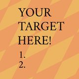 Word writing text Your Target Here. Business concept for Be focused on your goal objectives Strategy to succeed. Word writing text Your Target Here. Business royalty free illustration