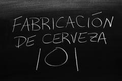 Fabricación De Cerveza 101 On A Blackboard.  Translation: Brewing 101. The words Fabricación De Cerveza 101 on a blackboard in chalk.  Translation: Brewing 101 Royalty Free Stock Image