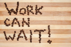 Work can Wait Coffee Beans text Stock Images