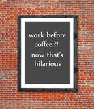 Work before coffee written in picture frame Stock Images