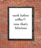 Work before coffee written in picture frame Stock Image