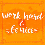 Work hard and be nice - motivational quote Stock Images