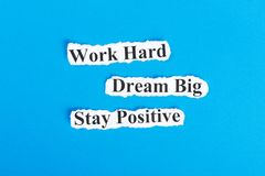 Work Hard, Dream Big, Stay Positive text on paper. Word Work Hard, Dream Big, Stay Positive on torn paper. Concept Image Stock Image