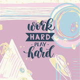 Work Hard Play Hard motivational quote Stock Image