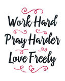 Work Hard Pray Harder Love Freely Stock Photography