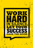 Work Hard In Silence, Let Your Success Make The Noise. Stock Image