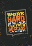 Work Hard In Silence, Let Your Success Make The Noise. Royalty Free Stock Images