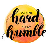 Work hard stay humble hand lettering. Watercolor background Stock Photo