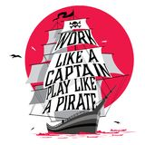 Work like a captain play like a pirate. Stock Image