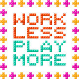 Work Less Play More Message Written in Pixel Blocks Stock Image