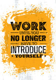 Work Until You No Longer Have To Introduce Yourself. Inspiring Creative Motivation Quote Vector Concept Royalty Free Stock Photos