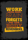 Work Until Your Brain Forgets and Your Body Remembers. Workout Sport and Fitness Gym Motivation Quote. Creative Vector Typography Grunge Poster Concept Royalty Free Stock Photo