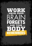 Work Until Your Brain Forgets and Your Body Remembers. Workout Sport and Fitness Gym Motivation Quote. Creative Vector Typography Grunge Poster Concept Stock Photography