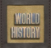 World history framed. World history phrase assembled from vintage wooden letterpress inside stitched leather frame royalty free stock images