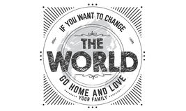 The world. If you want to change the world go home and love your family Royalty Free Stock Photos