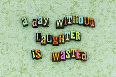 World laughter day happiness smile. Typography letterpress message without fun wasted smiling caring helping kindness kind people love sharing stock photo