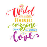 In a world with so much hatred, everyone should be allowed to love. Inspiration romantic saying with rainbow words. Gay