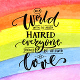 In a world with so much hatred, everyone should be allowed to love. Inspirational romantic quote at rainbow watercolor. Background, flag of LGBT royalty free illustration