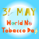 World No Tobacco Day. 31 MAY all year.. Royalty Free Stock Images