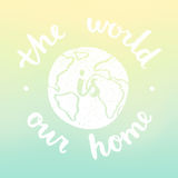 The world is our home. Motivational illustration with blur background. Royalty Free Stock Photos