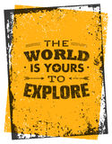 The World Is Yours To Explore. Creative Adventure Motivation Quote. Vector Grunge Typography Poster Concept Stock Images