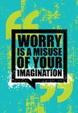 Worry Is A Misuse Of Imagination. Inspiring Creative Motivation Quote Poster Template. Vector Typography Banner. Design Concept On Grunge Texture Rough royalty free illustration