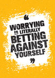 Worrying Is Literally Betting Against Yourself. Inspiring Creative Motivation Quote. Vector Typography Banner Design Royalty Free Stock Images