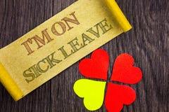 Wort, Schreiben, Text I m sind auf Krankheitsurlauben Begriffsfoto Ferien-Feiertag abwesend aus dem Büro-Krankheits-Fieber heraus lizenzfreies stockfoto